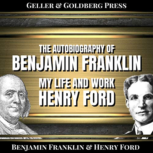 The Autobiography of Benjamin Franklin & Henry Ford (My Life and Work) (Annotated) audiobook cover art