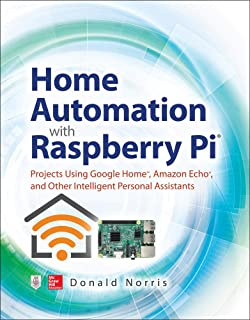 Home Automation with Raspberry Pi: Projects Using Google Home, Amazon Echo, and Other Intelligent Personal Assistants