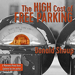 The High Cost of Free Parking, Updated Edition                   By:                                                                                                                                 Donald Shoup                               Narrated by:                                                                                                                                 Mike Chamberlain                      Length: 23 hrs and 47 mins     12 ratings     Overall 4.8