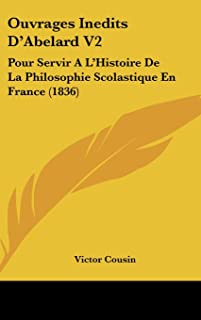 Ouvrages Inedits D'Abelard V2: Pour Servir A L'Histoire de La Philosophie Scolastique En France (1836)