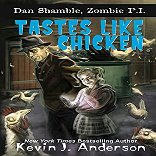 Tastes Like Chicken     Dan Shamble, Zombie P.I.              By:                                                                                                                                 Kevin J. Anderson                               Narrated by:                                                                                                                                 Don Abad                      Length: 6 hrs and 8 mins     15 ratings     Overall 4.1