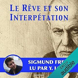 Le rêve et son interprétation                   De :                                                                                                                                 Sigmund Freud                               Lu par :                                                                                                                                 Yannick Lopez                      Durée : 2 h et 13 min     10 notations     Global 3,6