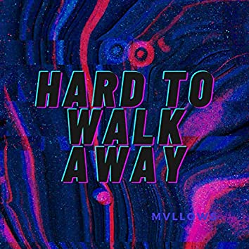 Hard to Walk Away