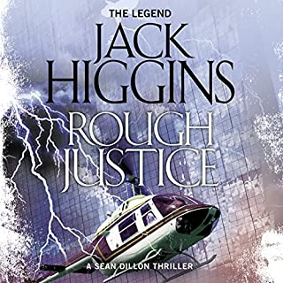 Rough Justice     Sean Dillon Series, Book 15              By:                                                                                                                                 Jack Higgins                               Narrated by:                                                                                                                                 Jonathan Oliver                      Length: 11 hrs and 47 mins     19 ratings     Overall 4.4