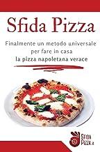 Sfida Pizza: Finalmente un metodo universale per fare in casa la pizza napoletana verace