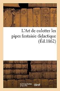 L'Art de Culotter Les Pipes Fantaisie Didactique (Arts) (French Edition)