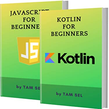 KOTLIN AND JAVASCRIPT FOR BEGINNERS: 2 BOOKS IN 1 - Learn Coding Fast! KOTLIN Programming Language And JS Crash Course, A QuickStart Guide, Tutorial Book by Program Examples, In Easy Steps!