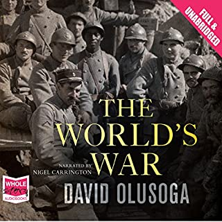 The World's War                   By:                                                                                                                                 David Olusoga                               Narrated by:                                                                                                                                 Nigel Carrington                      Length: 16 hrs and 56 mins     13 ratings     Overall 4.7