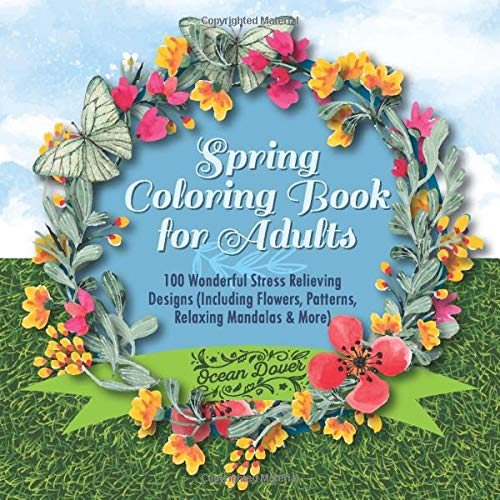 Spring Coloring Book for Adults: 100 Wonderful Stress Relieving Designs (Including Flowers, Patterns, Relaxing Mandalas & More) (Premium Coloring Book Bundle, Band 1)