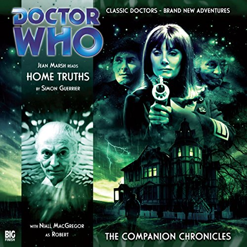 Home Truths     Doctor Who: The Companion Chronicles              By:                                                                                                                                 Simon Guerrier                               Narrated by:                                                                                                                                 Jean Marsh,                                                                                        Niall McGregor                      Length: 1 hr and 17 mins     2 ratings     Overall 5.0