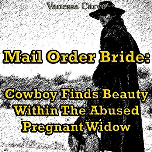 Mail Order Bride: Cowboy Finds Beauty within the Abused Pregnant Widow audiobook cover art