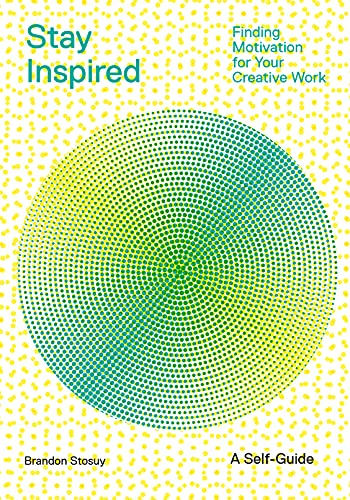 Stay Inspired: Finding Motivation for Your Creative Work (English Edition)