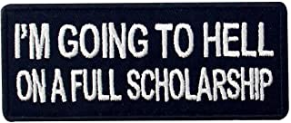 I'm Going to Hell On A Full Scholarship Patch Funny Badge Embroidered Biker Applique Iron On Sew On Emblem