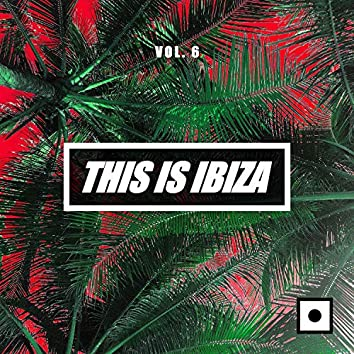 This Is Ibiza, Vol. 6
