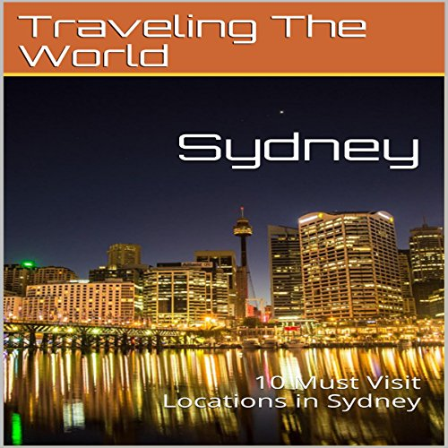 Sydney: 10 Must Visit Locations in Sydney audiobook cover art