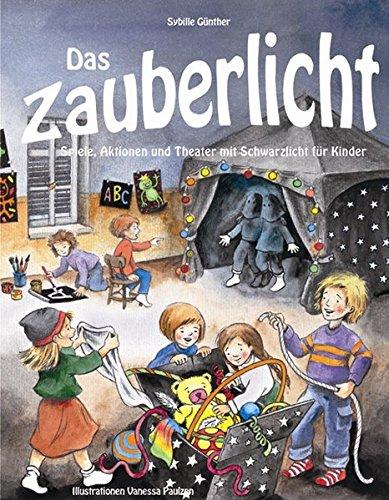 Das Zauberlicht: Spiele, Aktionen und Theater mit Schwarzlicht für Kinder