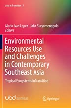 Environmental Resources Use and Challenges in Contemporary Southeast Asia: Tropical Ecosystems in Transition (Asia in Tran...