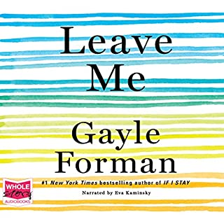 Leave Me                   By:                                                                                                                                 Gayle Forman                               Narrated by:                                                                                                                                 Eva Kaminsky                      Length: 8 hrs and 34 mins     8 ratings     Overall 3.8