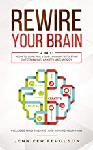 Rewire Your Brain: 2 in 1: How To Control Your Thoughts To Stop Overthinking, Anxiety And Worry