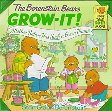 The Berenstain Bears Grow-It! Mother Nature Has Such a Green Thumb! (First Time Do-it Books)