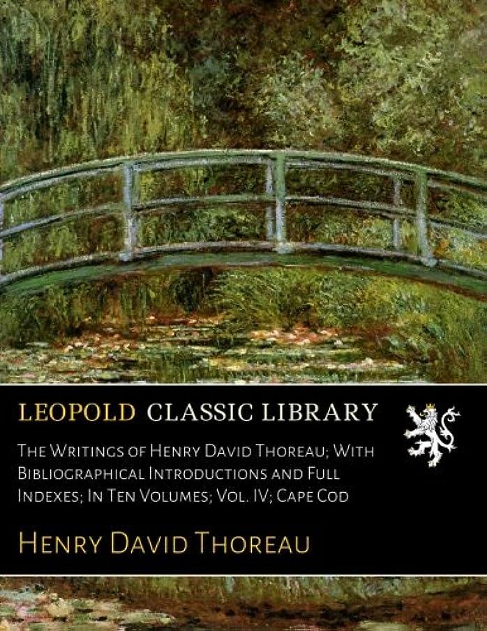 納屋チェリー先生The Writings of Henry David Thoreau; With Bibliographical Introductions and Full Indexes; In Ten Volumes; Vol. IV; Cape Cod