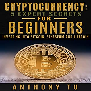 Cryptocurrency: 5 Expert Secrets for Beginners: Investing into Bitcoin, Ethereum and Litecoin audiobook cover art