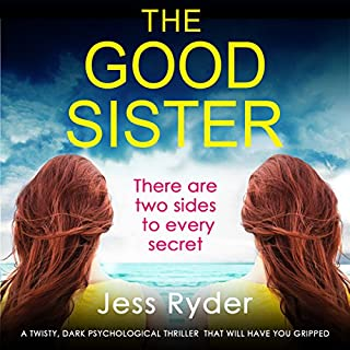 The Good Sister     A Twisty, Dark Psychological Thriller That Will Have You Gripped              By:                                                                                                                                 Jess Ryder                               Narrated by:                                                                                                                                 Annette Chown                      Length: 10 hrs and 56 mins     154 ratings     Overall 4.2