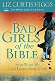 Bad Girls of the Bible: And What We Can Learn...