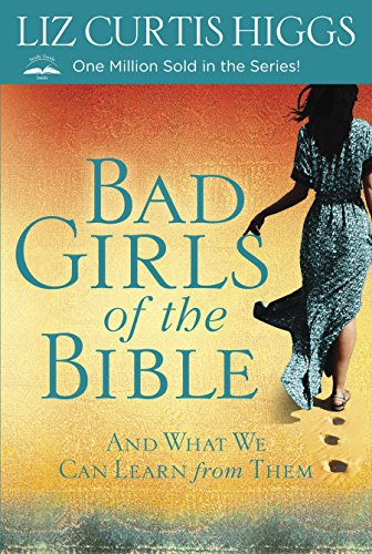 Compare Textbook Prices for Bad Girls of the Bible: And What We Can Learn from Them Revised Edition ISBN 9780307731975 by Higgs, Liz Curtis