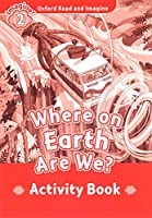 Oxford Read and Imagine: Level 2: Where on Earth Are We? Activity Book
