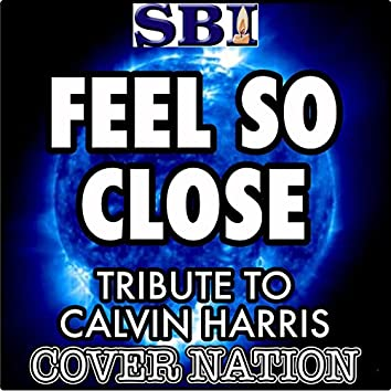 Feel so Close (Tribute to Calvin Harris) Performed by Cover Nation