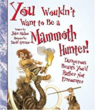 You Wouldn't Want to Be a Mammoth Hunter!: Dangerous Beasts You'd Rather Not Encounter