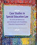 Case Studies in Special Education Law: No Child Left Behind Act and Individuals with Disabilities Education Improvement Act