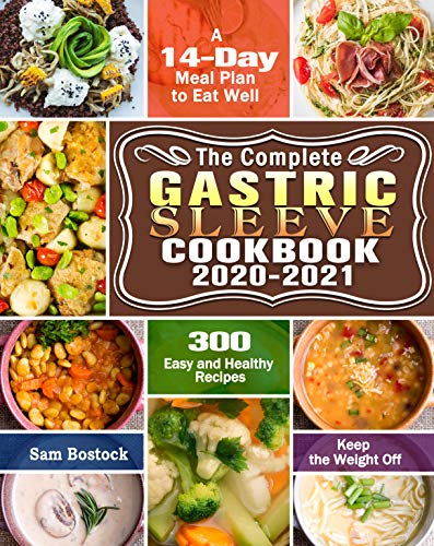 The Complete Gastric Sleeve Cookbook 2020-2021: 300 Easy and Healthy Recipes with A 14-Day Meal Plan to Eat Well & Keep the Weight Off (English Edition)