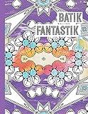 Batik Fantastik: Un Livre de coloriage adultes aux motifs d'inspiration batik