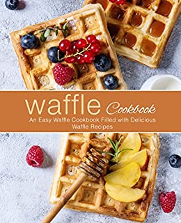 Waffle Cookbook: An Easy Waffle Cookbook Filled with Delicious Waffle Recipes by [BookSumo Press]
