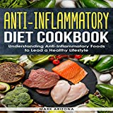 Anti-Inflammatory Diet Cookbook: Understanding Anti-Inflammatory Foods to Lead a Healthy Lifestyle