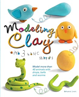 Modeling Clay with 3 Basic Shapes: Model More than 40 Animals with Teardrops, Balls, and Worms