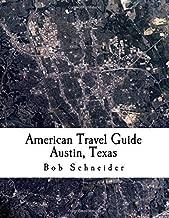 American Travel Guide: Austin, Texas by Bob Schneider (2015-11-22)