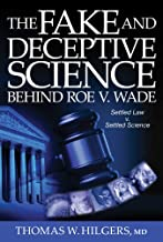 The Fake and Deceptive Science Behind Roe V. Wade: Settled Law? vs. Settled Science?