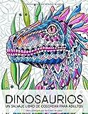 Dinosaurios: un salvaje libro de colorear para adultos