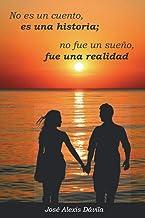 No es un cuento, es una historia; no fue un sueño, fue una realidad (Spanish Edition)