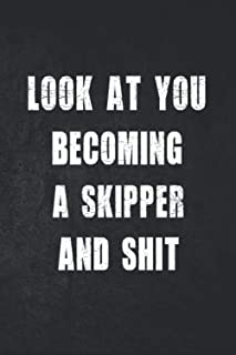 Look at you becoming A Skipper And Shit: Funny A Skipper Notebook Graduation gift Notebook/Journal Track Lessons, Homebook To Define Goals & Record ... And To do list   6x9, 120 pages   Lined