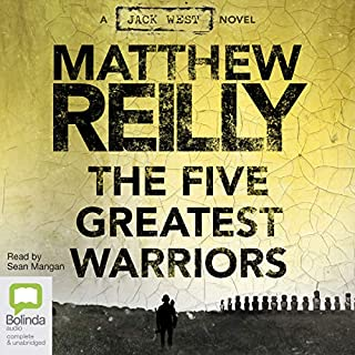 Five Greatest Warriors                   By:                                                                                                                                 Matthew Reilly                               Narrated by:                                                                                                                                 Sean Mangan                      Length: 12 hrs and 14 mins     242 ratings     Overall 4.8