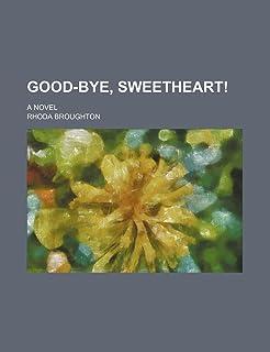 Good-Bye, Sweetheart!; A Novel