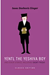 Yentl the Yeshiva Boy: and Other Stories, Including Short Friday (Isaac Bashevis Singer: Classic Editions) Kindle Edition