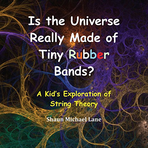 Is the Universe Really Made of Tiny Rubber Bands?     A Kid's Exploration of String Theory              By:                                                                                                                                 Shaun Michael Lane                               Narrated by:                                                                                                                                 Michael Pascua                      Length: 13 mins     1 rating     Overall 5.0