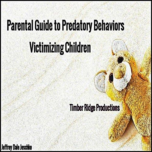 Parental Guide to Predatory Behaviors Victimizing Children audiobook cover art