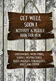 Get Well Soon! Activity & Puzzle Book for Men: Crosswords, Word Finds, Sudoku, Inspirational Quotes Puzzles, Fun Quizzes, Jokes and Trivia (Get Well Soon Adult Activity Books) (Volume 1)