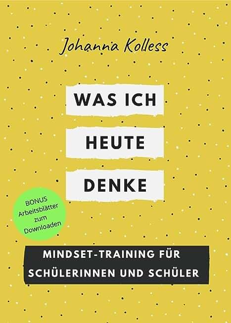 Was ich heute denke: Mindset-Training mit Schülerinnen und Schüler (German Edition)